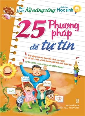 25 Phương Pháp Để Tự Tin Của Học Sinh Tiểu Học - Rèn Luyện Kỹ Năng Sống Dành Cho Học Sinh - Văn hóa - Giáo dục