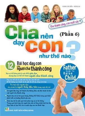 Cha nên dạy con như thế nào (Phần 6) - Văn hóa - Giáo dục