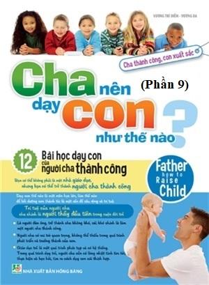 Cha nên dạy con như thế nào (Phần 9) - Văn hóa - Giáo dục