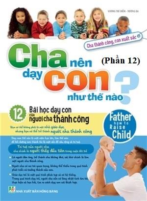 Cha Nên Dạy Con Như Thế Nào (Phần 12) - Văn hóa - Giáo dục
