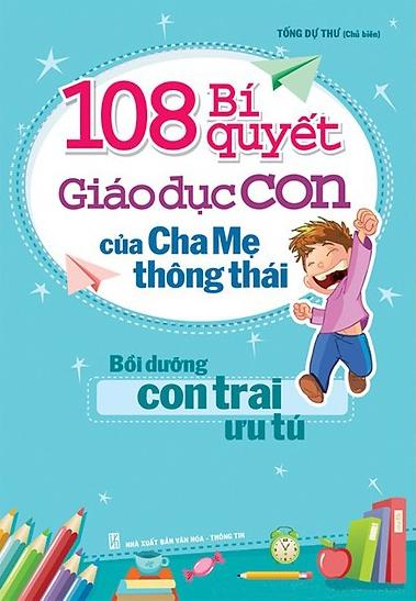 108 Bí quyết giáo dục con của cha mẹ thông thái (Dành cho con Trai ưu tú) - Văn hóa - Giáo dục